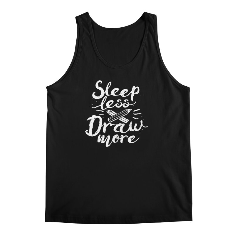 Sleep Less Draw More Men's Tank by Fox Shiver's Artist Shop