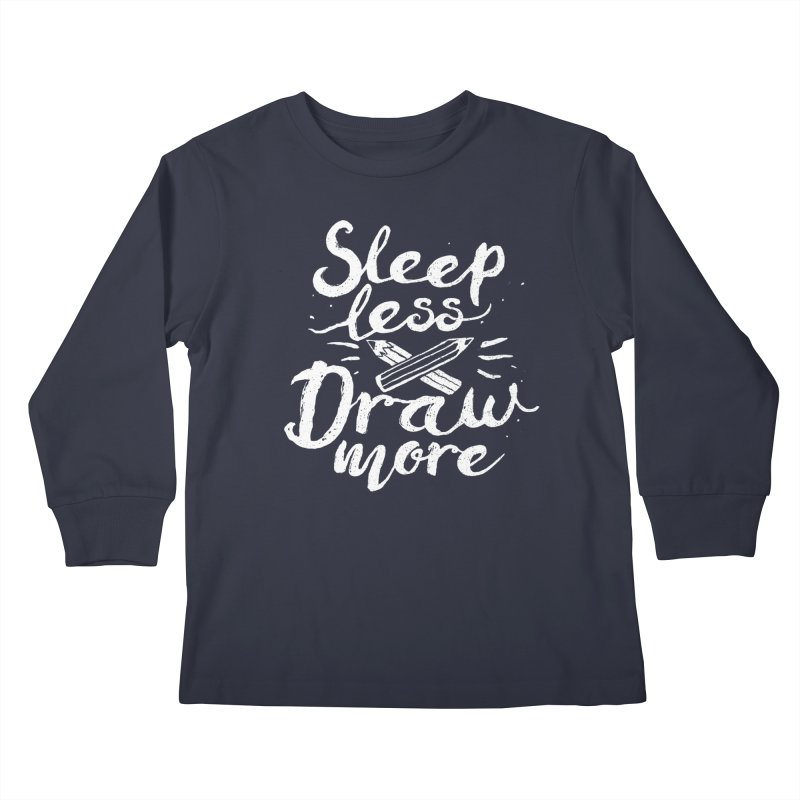 Sleep Less Draw More Kids Longsleeve T-Shirt by Fox Shiver's Artist Shop