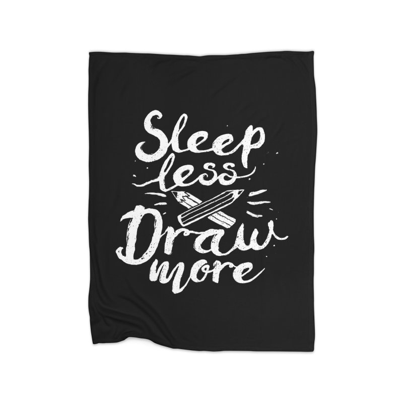 Sleep Less Draw More Home Blanket by Fox Shiver's Artist Shop