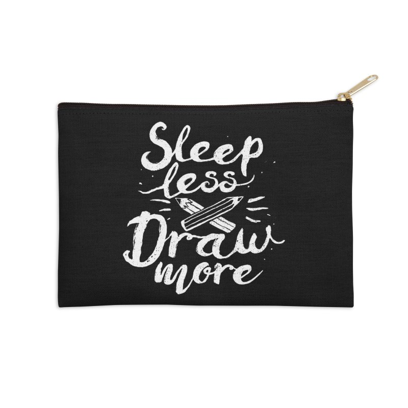 Sleep Less Draw More Accessories Zip Pouch by Fox Shiver's Artist Shop