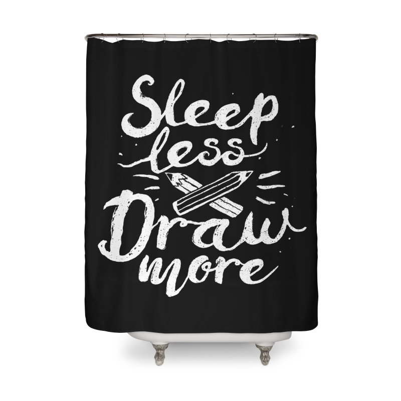 Sleep Less Draw More Home Shower Curtain by Fox Shiver's Artist Shop