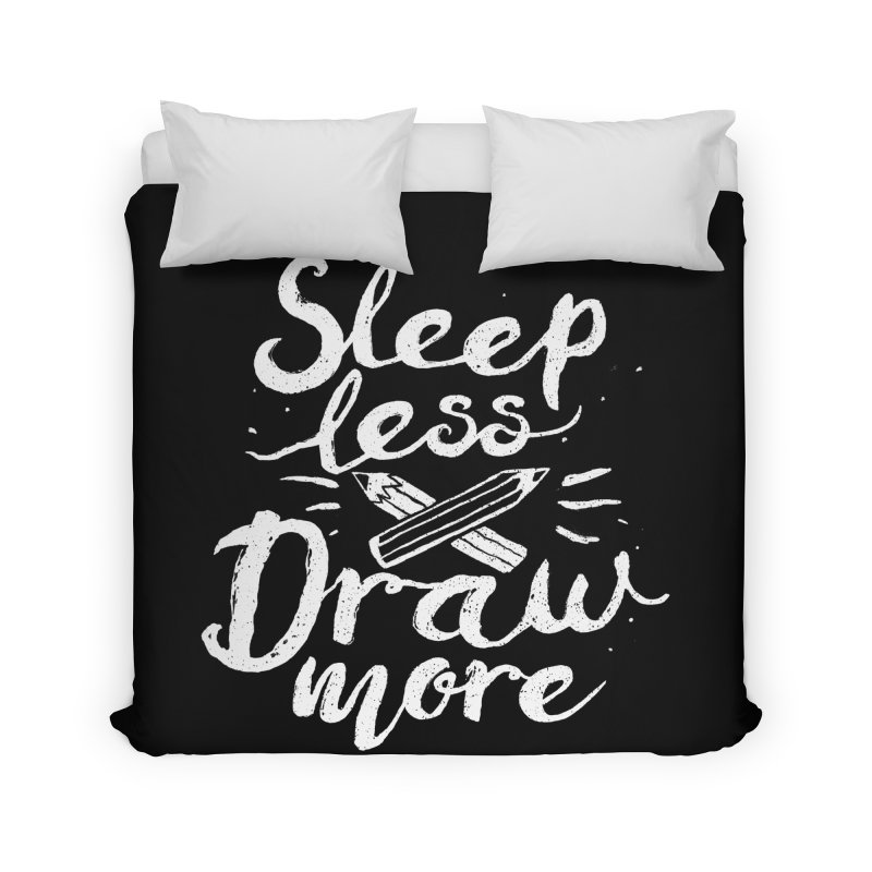 Sleep Less Draw More Home Duvet by Fox Shiver's Artist Shop