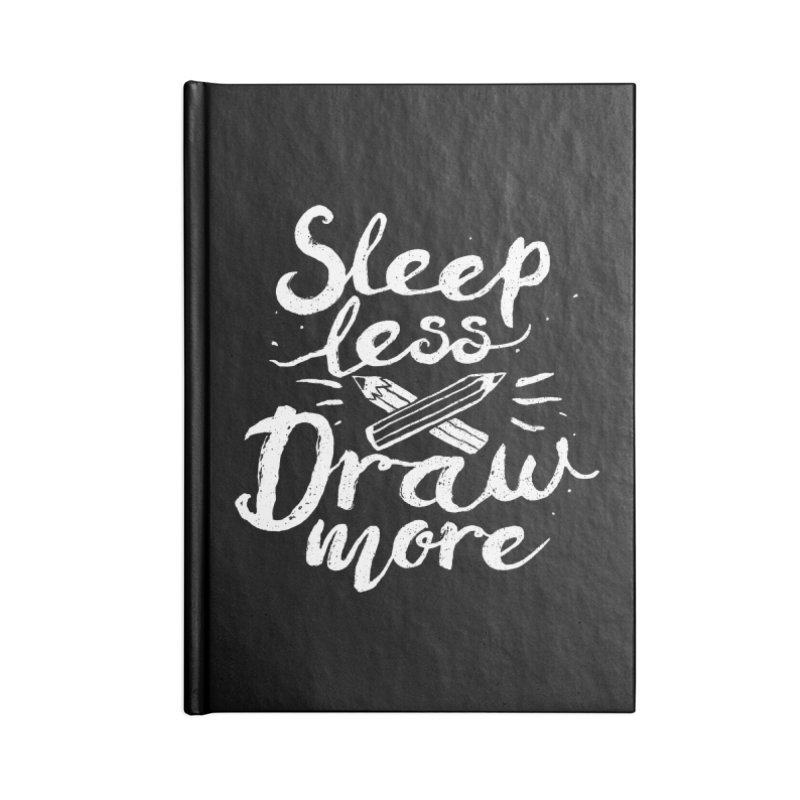 Sleep Less Draw More Accessories Notebook by Fox Shiver's Artist Shop
