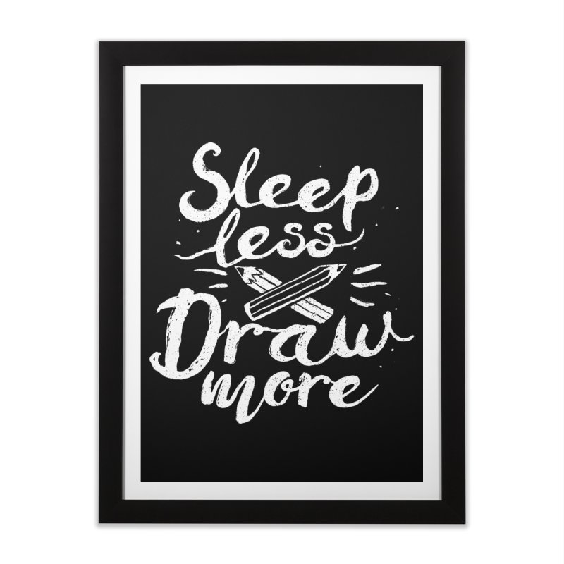 Sleep Less Draw More Home Framed Fine Art Print by Fox Shiver's Artist Shop
