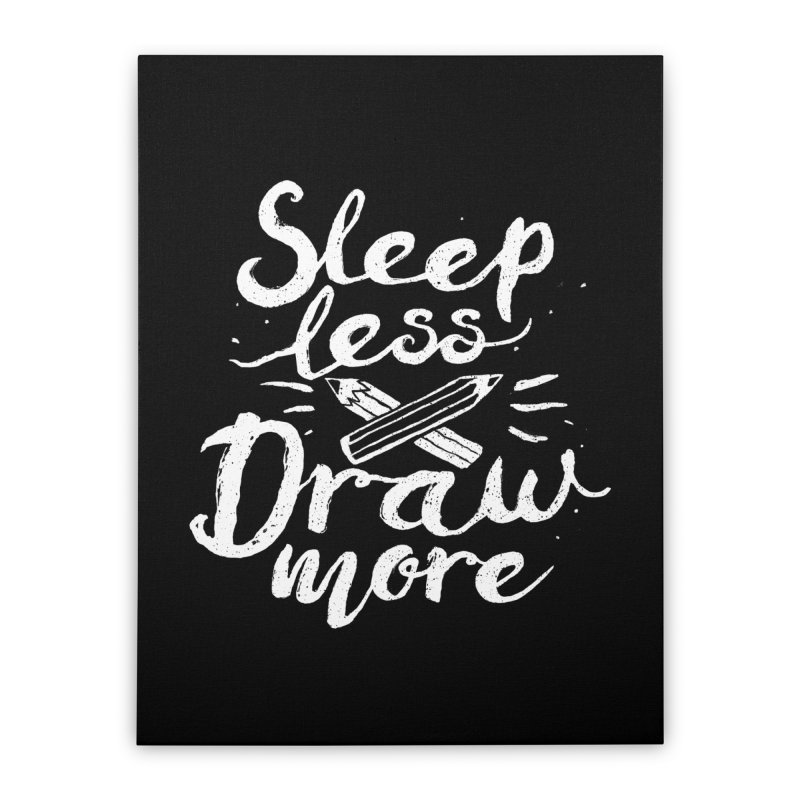 Sleep Less Draw More Home Stretched Canvas by Fox Shiver's Artist Shop