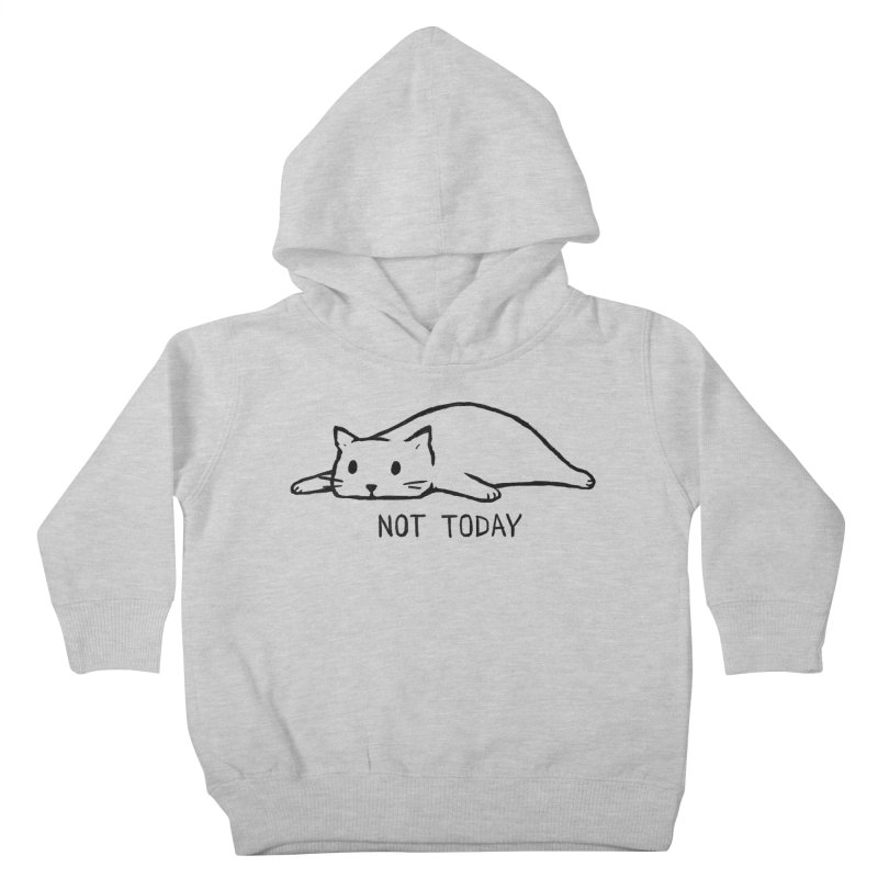 Not Today Kids Toddler Pullover Hoody by Fox Shiver's Artist Shop