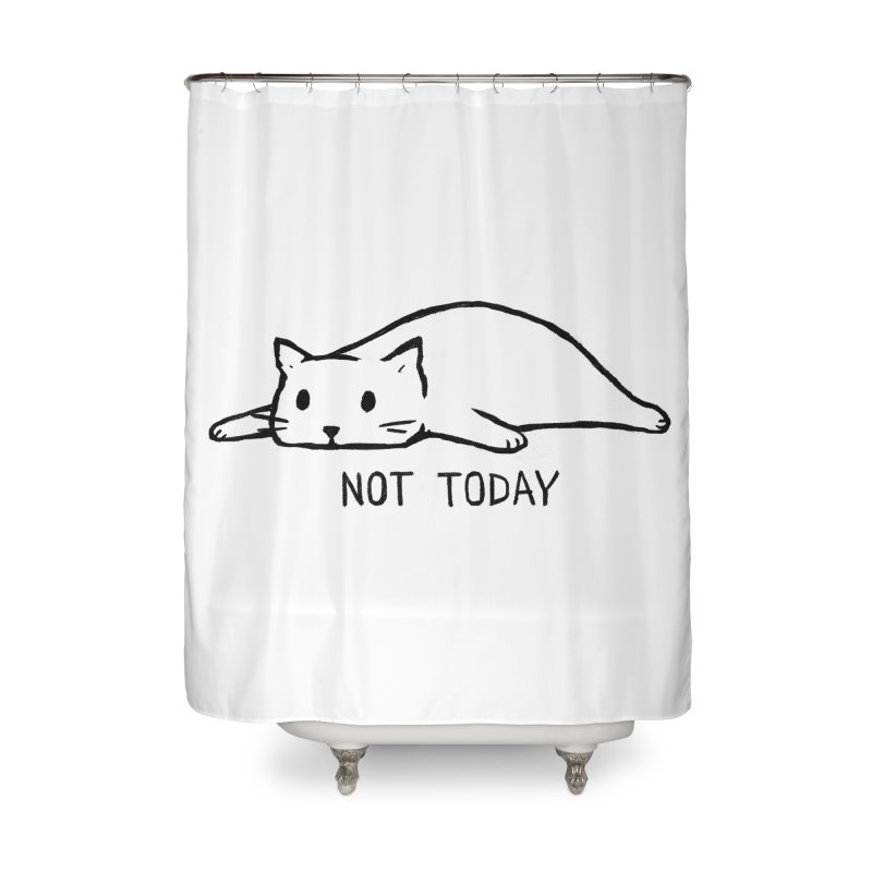 Not Today Home Shower Curtain by Fox Shiver's Artist Shop