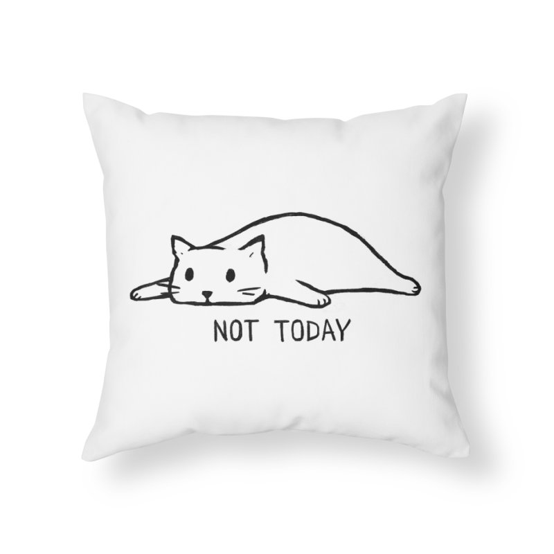 Not Today Home Throw Pillow by Fox Shiver