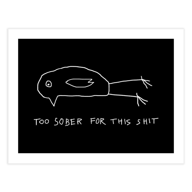 Too Sober For This Shit Home Fine Art Print by Fox Shiver's Artist Shop