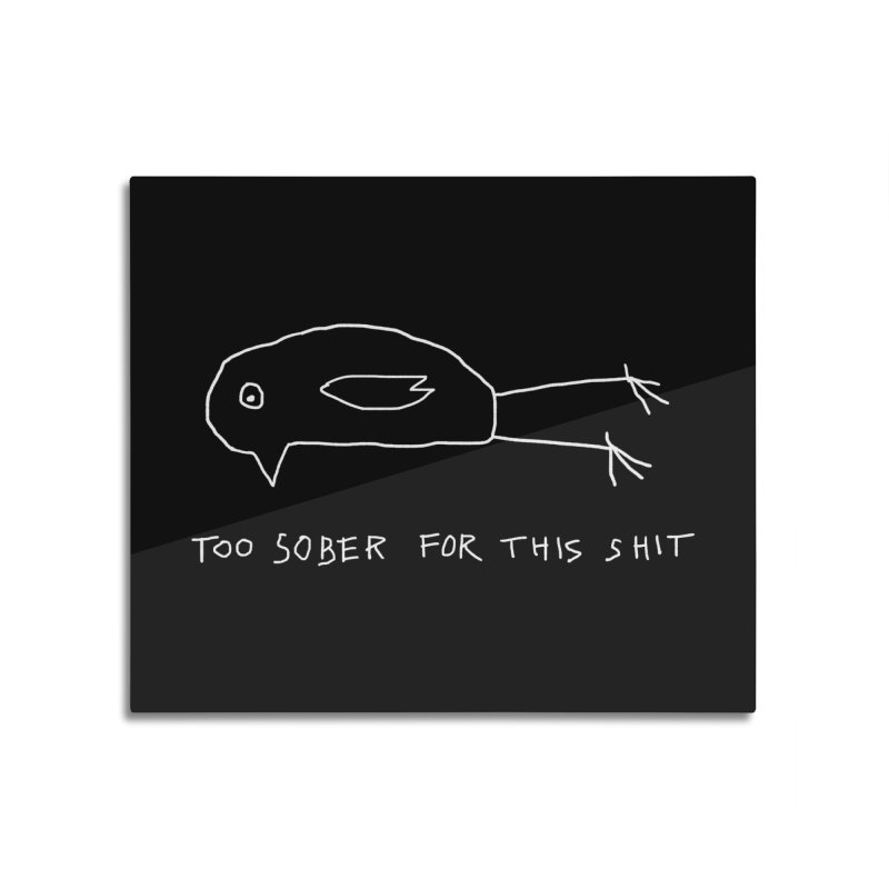Too Sober For This Shit Home Mounted Aluminum Print by Fox Shiver's Artist Shop