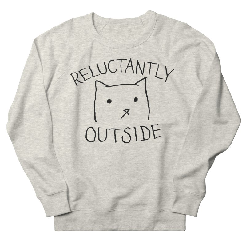 Reluctantly Outside Men's French Terry Sweatshirt by Fox Shiver's Artist Shop