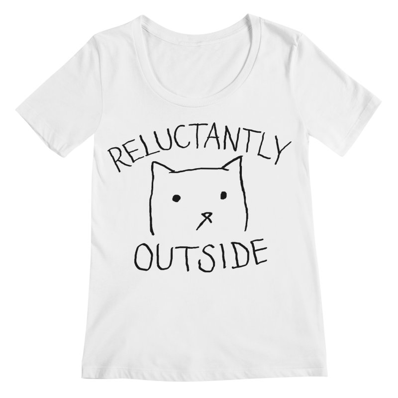 Reluctantly Outside Women's Regular Scoop Neck by Fox Shiver's Artist Shop