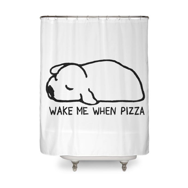 Wake Me When Pizza Home Shower Curtain by Fox Shiver's Artist Shop
