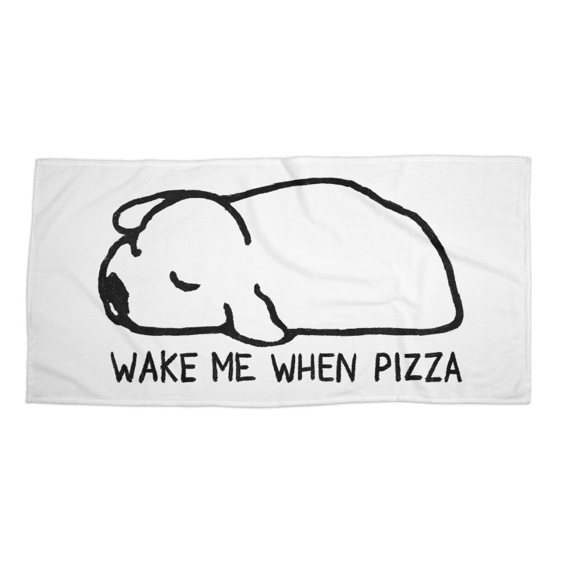 Wake Me When Pizza Accessories Beach Towel by Fox Shiver's Artist Shop