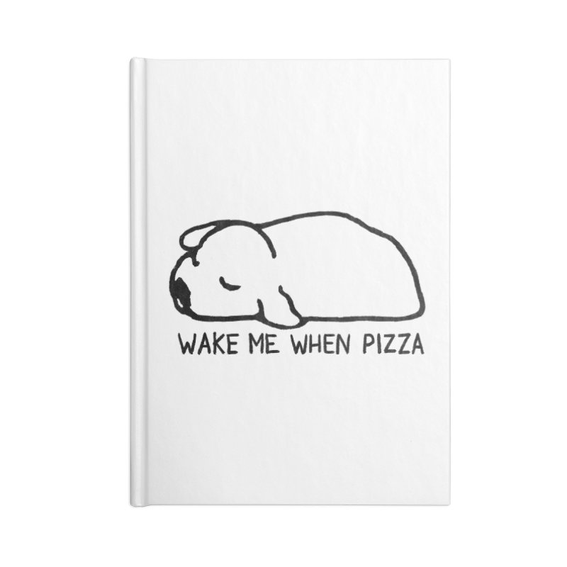 Wake Me When Pizza Accessories Blank Journal Notebook by Fox Shiver's Artist Shop