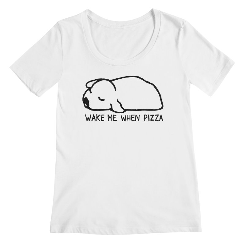 Wake Me When Pizza Women's Regular Scoop Neck by Fox Shiver's Artist Shop