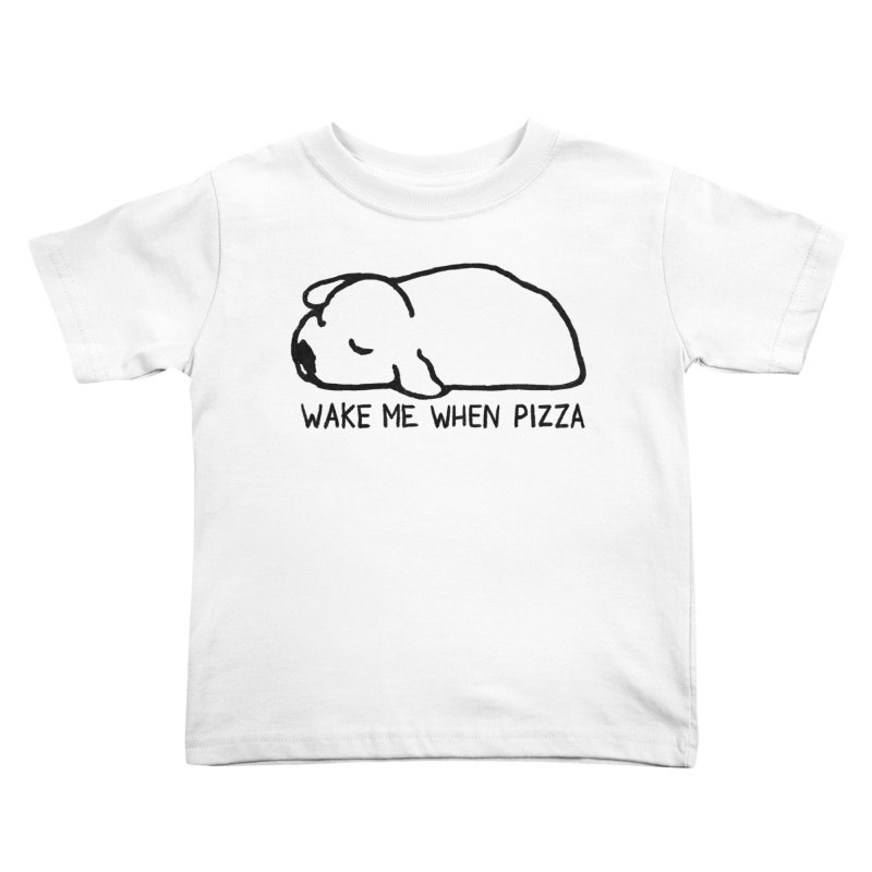 Wake Me When Pizza Kids Toddler T-Shirt by Fox Shiver's Artist Shop