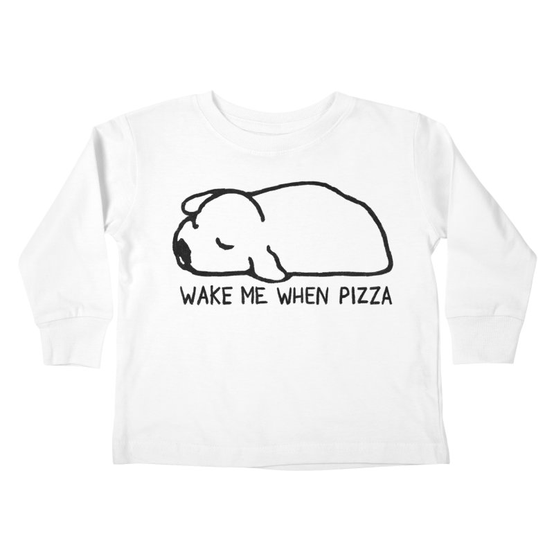 Wake Me When Pizza Kids Toddler Longsleeve T-Shirt by Fox Shiver's Artist Shop