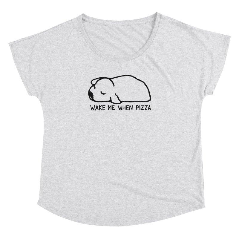 Wake Me When Pizza Women's Dolman Scoop Neck by Fox Shiver's Artist Shop