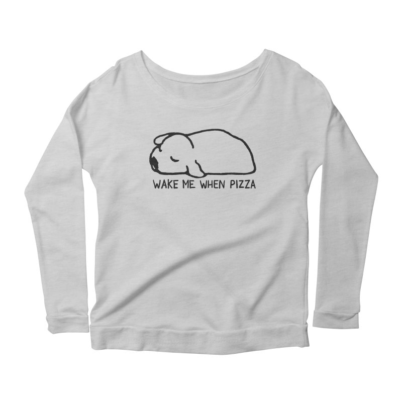 Wake Me When Pizza Women's Scoop Neck Longsleeve T-Shirt by Fox Shiver's Artist Shop