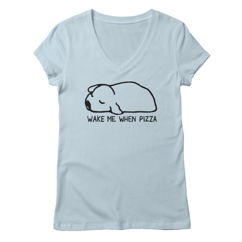 Wake Me When Pizza Women's Regular V-Neck by Fox Shiver's Artist Shop