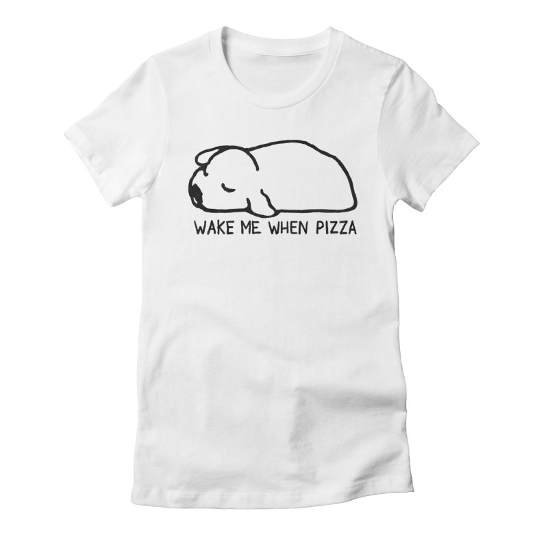 Wake Me When Pizza Women's Fitted T-Shirt by Fox Shiver's Artist Shop