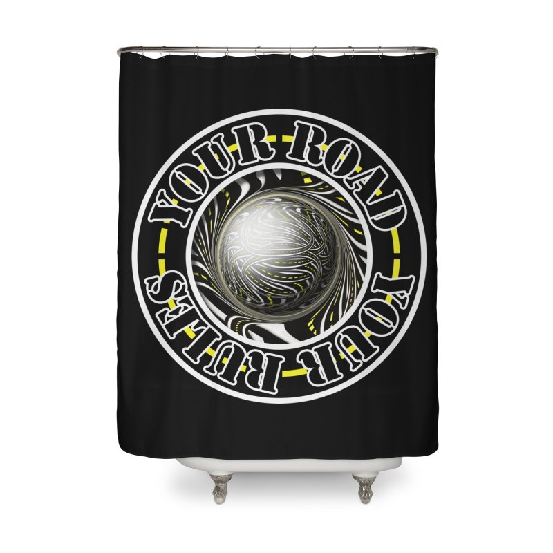 Travel Lover's Motto of Your Road, Your Rules Home Shower Curtain by The Fractal Art of San Jaya Prime