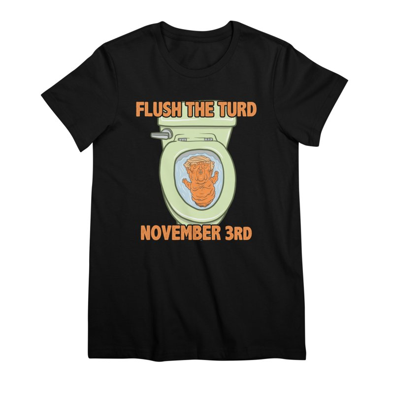 Flush the Turd November Third! Women's Premium T-Shirt by Frankenstein's Artist Shop