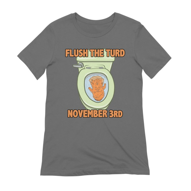 Flush the Turd November Third! Women's Extra Soft T-Shirt by Frankenstein's Artist Shop