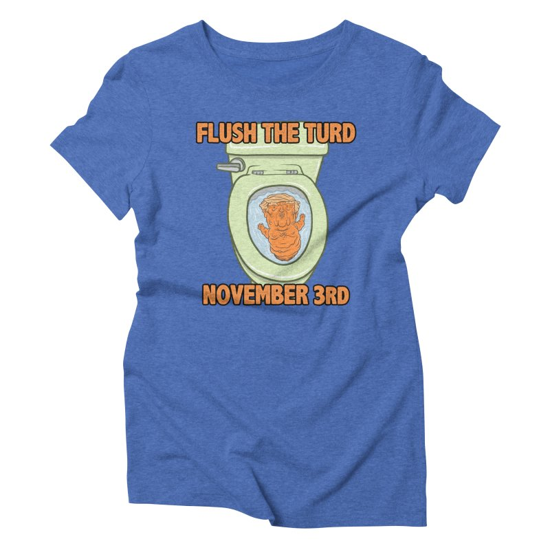 Flush the Turd November Third! Women's Triblend T-Shirt by Frankenstein's Artist Shop