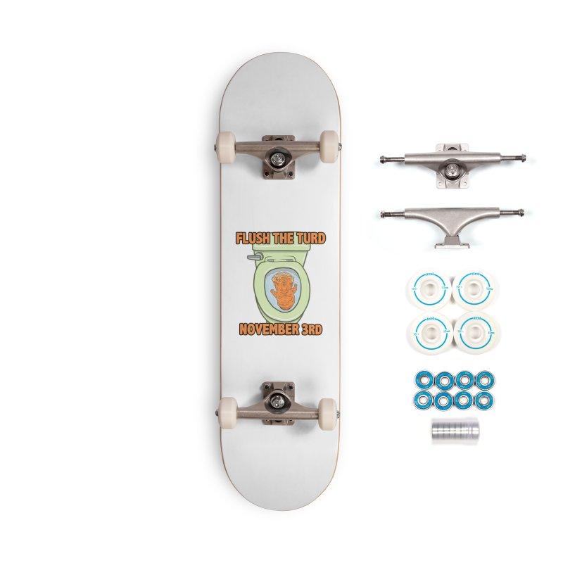 Flush the Turd November Third! Accessories Complete - Basic Skateboard by Frankenstein's Artist Shop