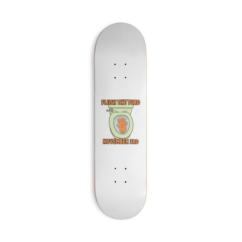 Flush the Turd November Third! Accessories Deck Only Skateboard by Frankenstein's Artist Shop