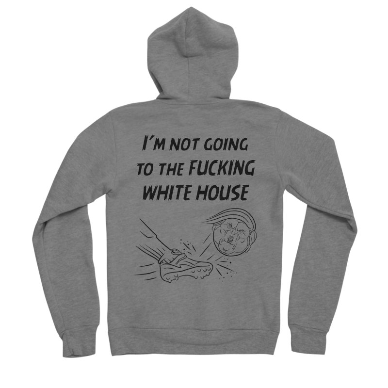 I'm Not Going the the F-ing White House Women's Sponge Fleece Zip-Up Hoody by Frankenstein's Artist Shop