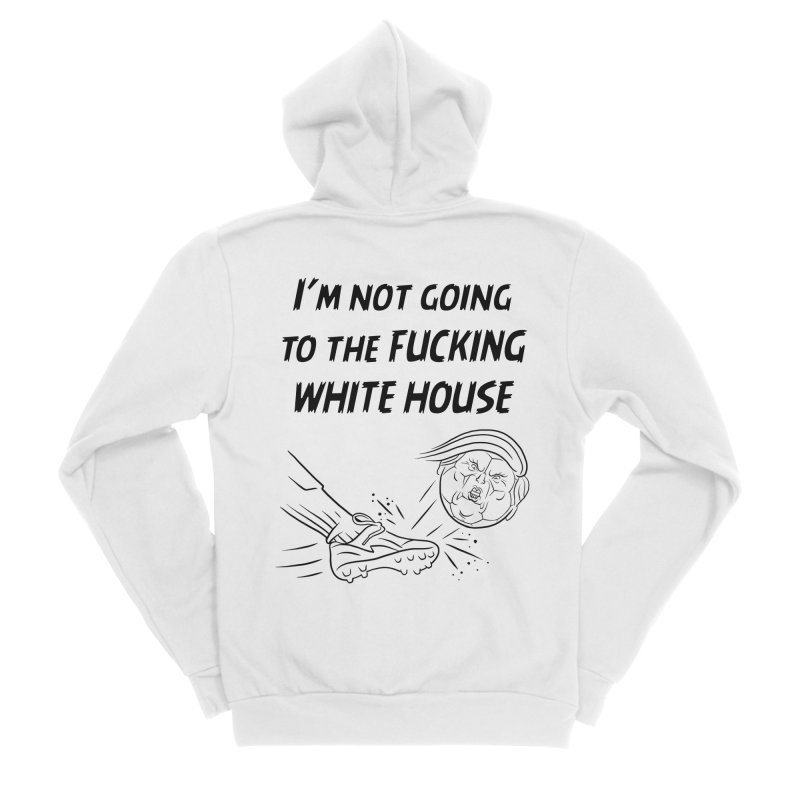 I'm Not Going the the F-ing White House Women's Sponge Fleece Zip-Up Hoody by Frankenstein's Artist Shop