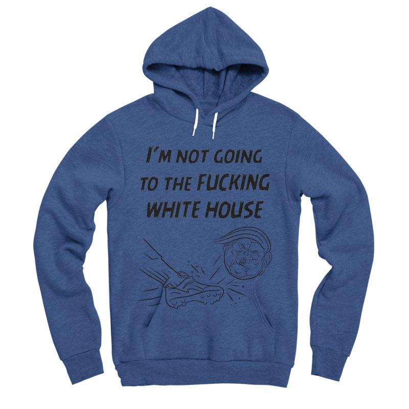 I'm Not Going the the F-ing White House Men's Sponge Fleece Pullover Hoody by Frankenstein's Artist Shop