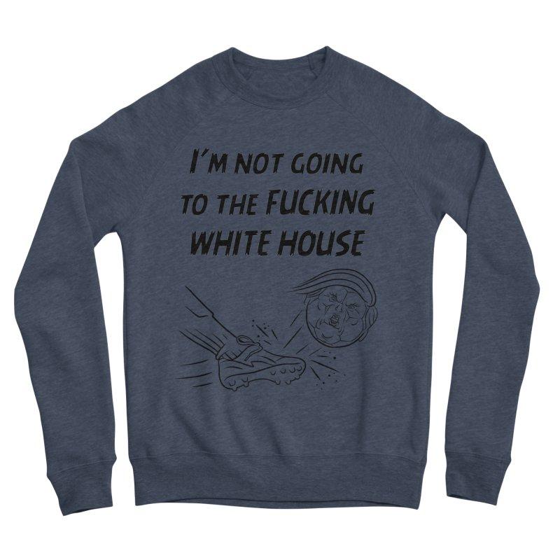 I'm Not Going the the F-ing White House Men's Sponge Fleece Sweatshirt by Frankenstein's Artist Shop