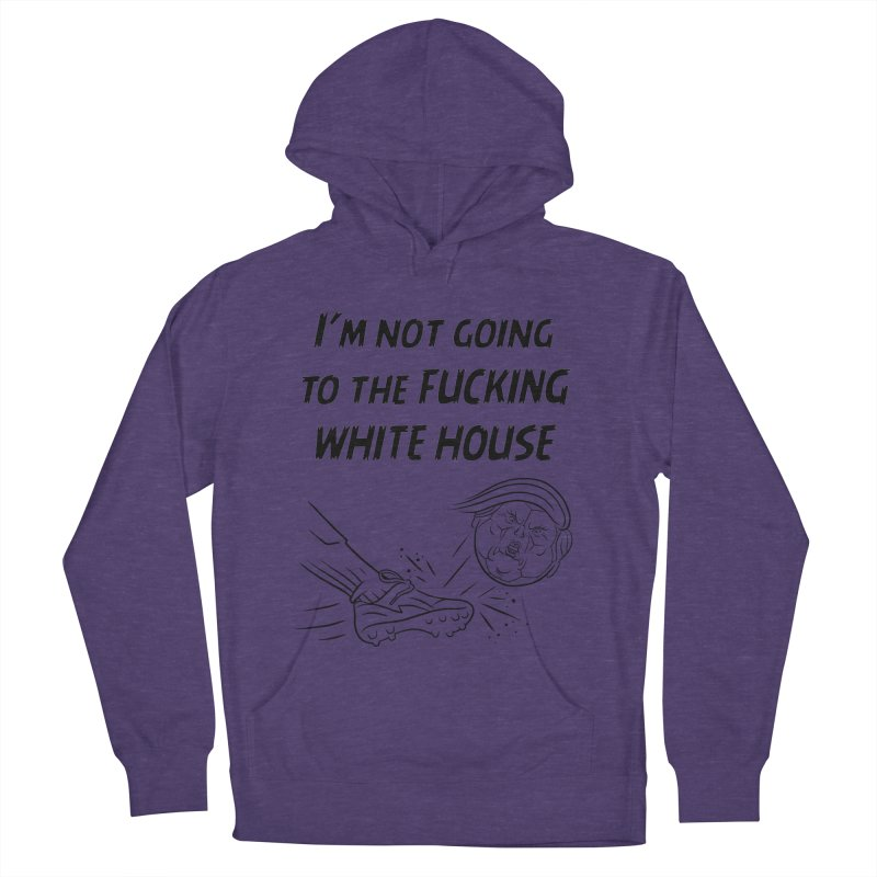 I'm Not Going the the F-ing White House Men's French Terry Pullover Hoody by Frankenstein's Artist Shop