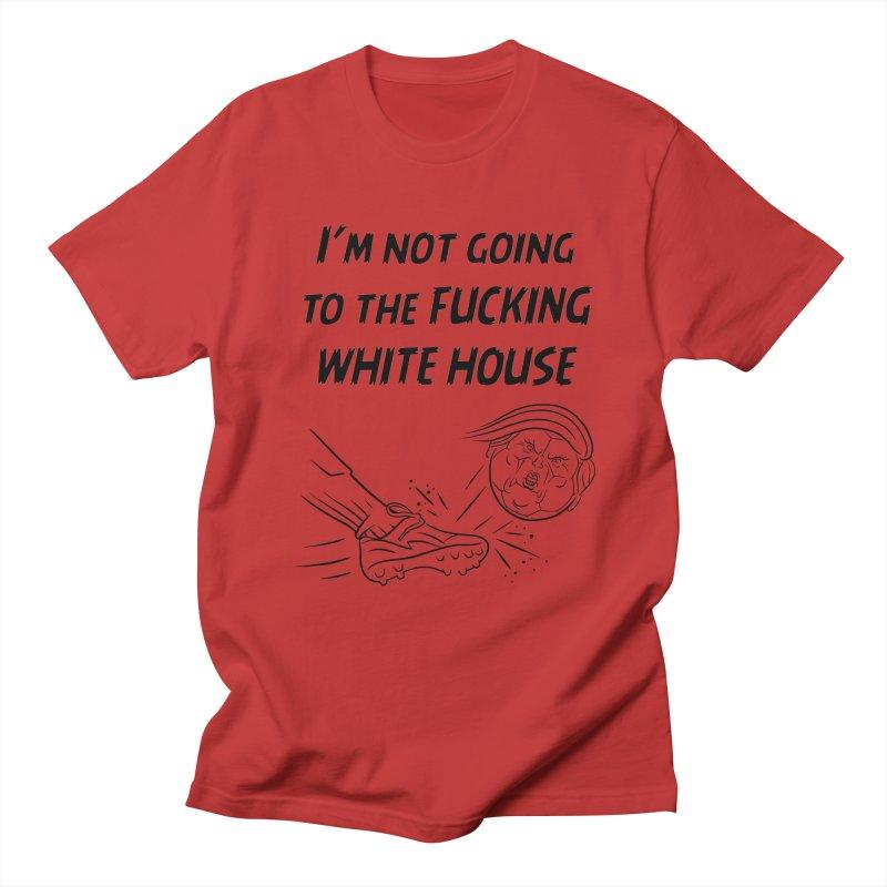 I'm Not Going the the F-ing White House Women's Regular Unisex T-Shirt by Frankenstein's Artist Shop