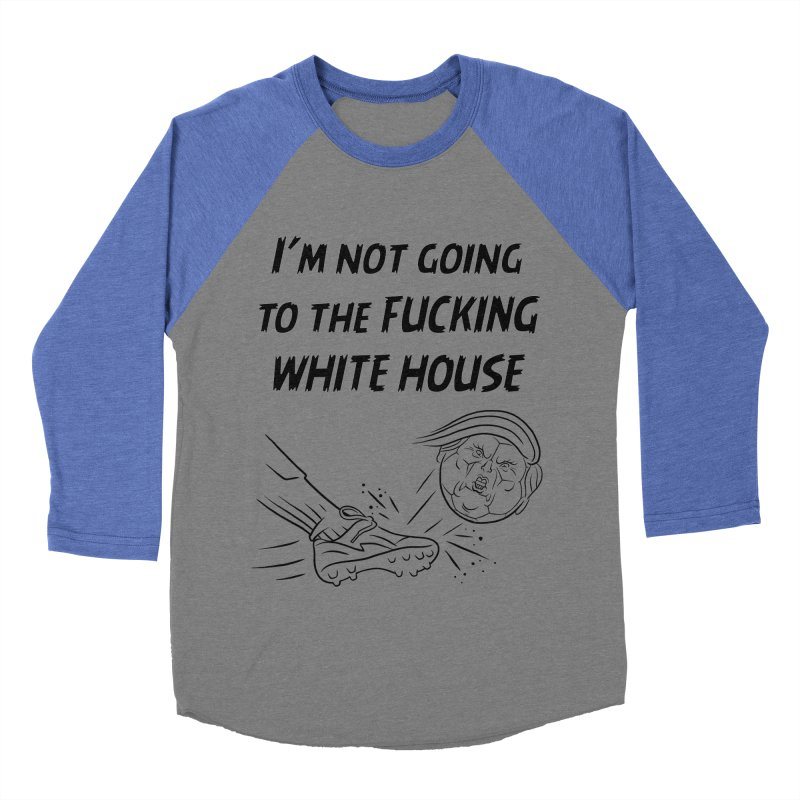 I'm Not Going the the F-ing White House Men's Baseball Triblend Longsleeve T-Shirt by Frankenstein's Artist Shop