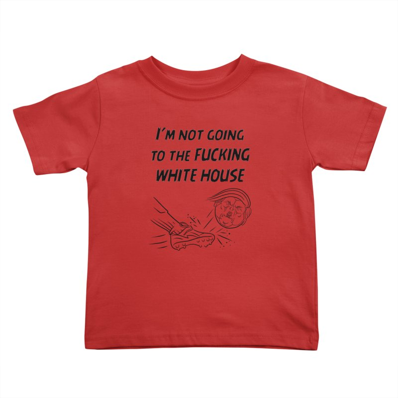 I'm Not Going the the F-ing White House Kids Toddler T-Shirt by Frankenstein's Artist Shop