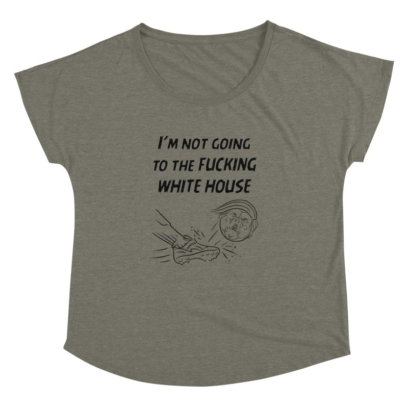 I'm Not Going the the F-ing White House Women's Dolman Scoop Neck by Frankenstein's Artist Shop