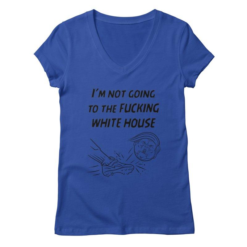 I'm Not Going the the F-ing White House Women's Regular V-Neck by Frankenstein's Artist Shop