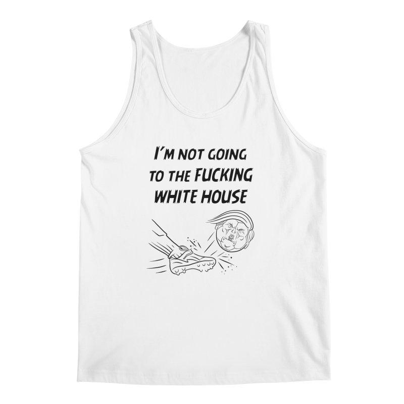 I'm Not Going the the F-ing White House Men's Regular Tank by Frankenstein's Artist Shop