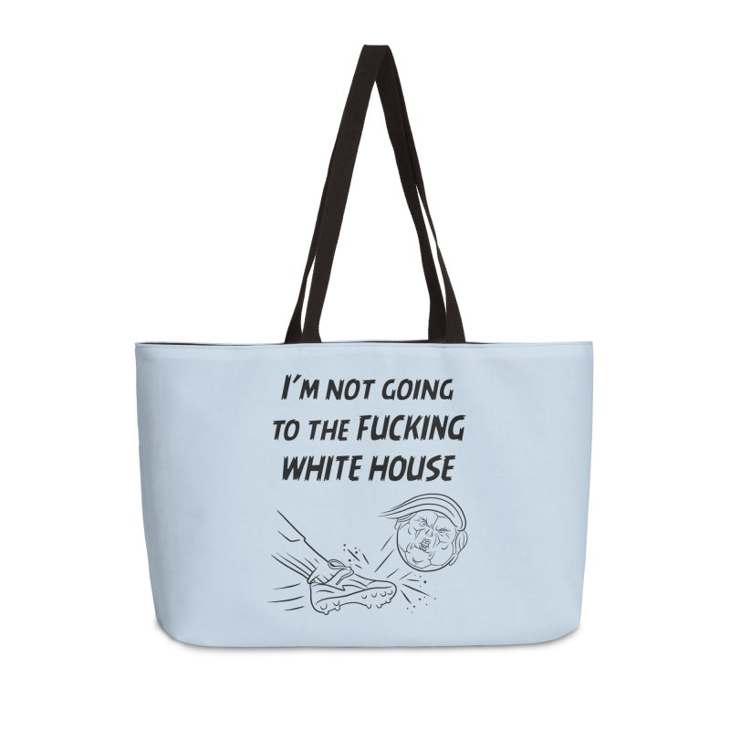 I'm Not Going the the F-ing White House Accessories Weekender Bag Bag by Frankenstein's Artist Shop