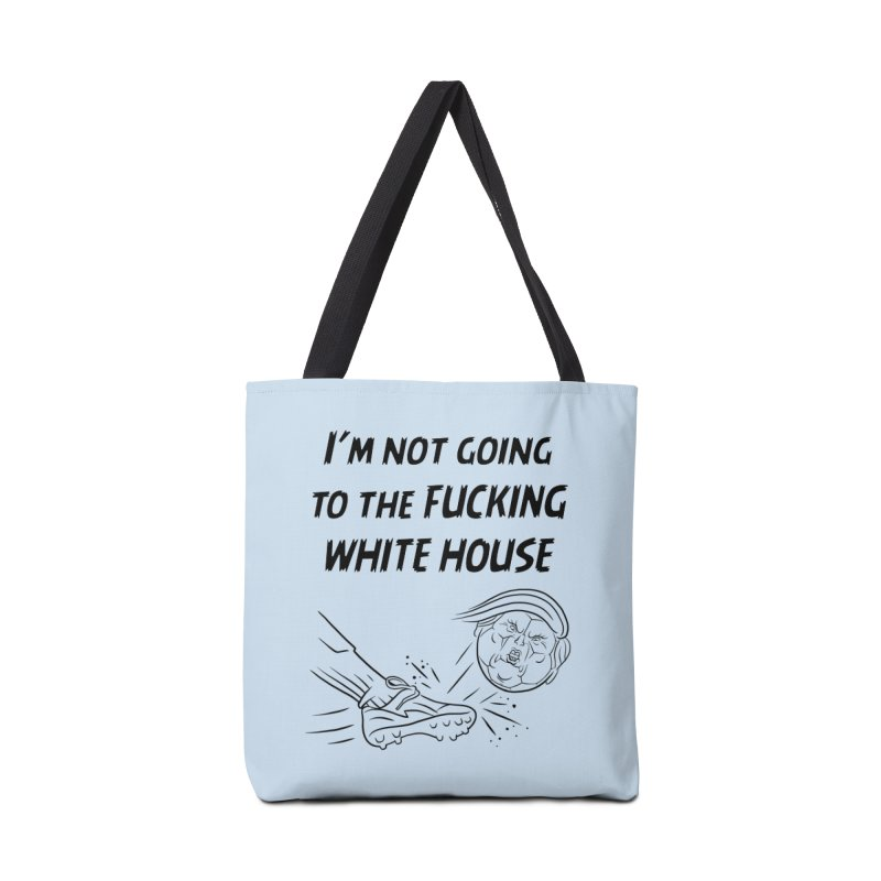 I'm Not Going the the F-ing White House Accessories Tote Bag Bag by Frankenstein's Artist Shop
