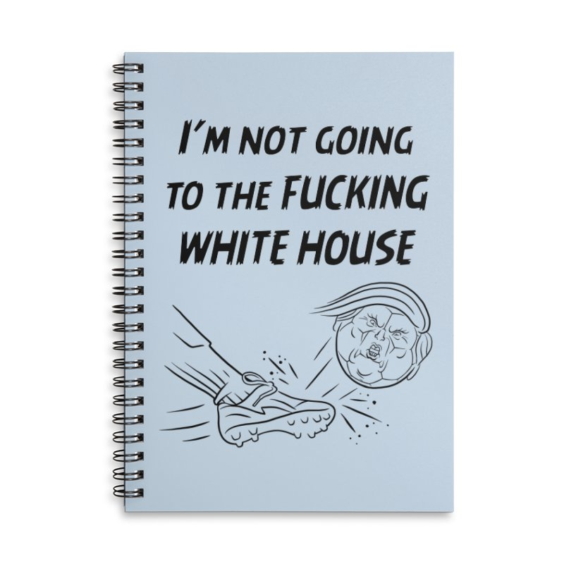 I'm Not Going the the F-ing White House Accessories Lined Spiral Notebook by Frankenstein's Artist Shop
