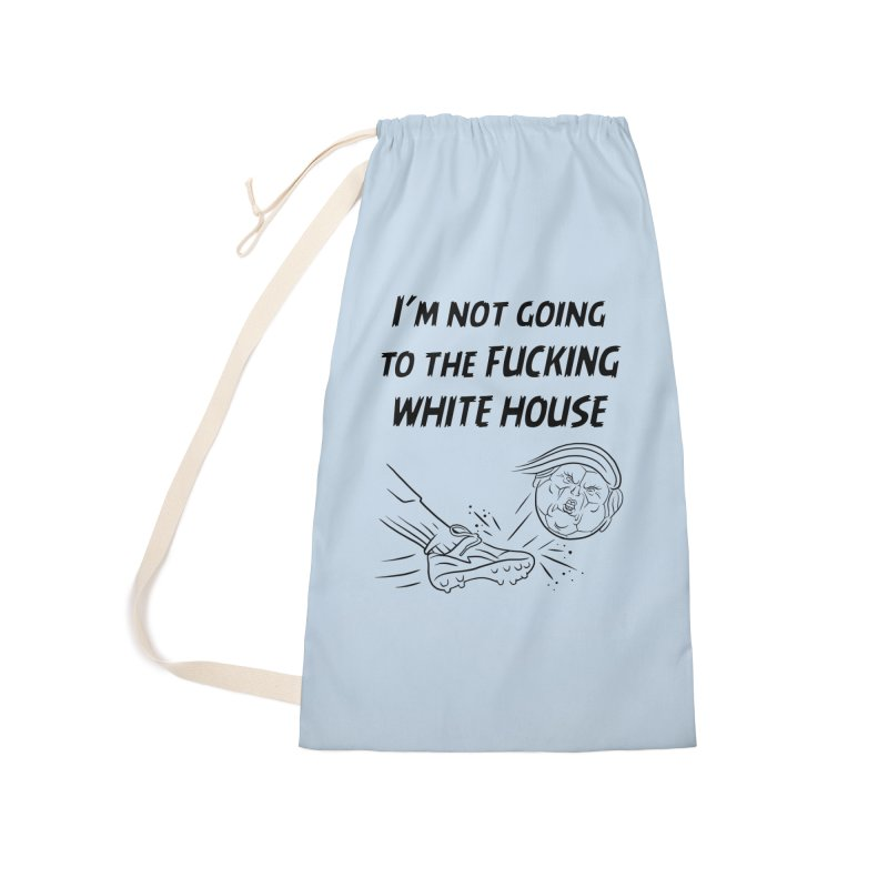 I'm Not Going the the F-ing White House Accessories Laundry Bag Bag by Frankenstein's Artist Shop