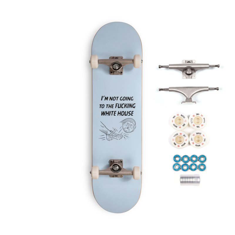 I'm Not Going the the F-ing White House Accessories Complete - Premium Skateboard by Frankenstein's Artist Shop