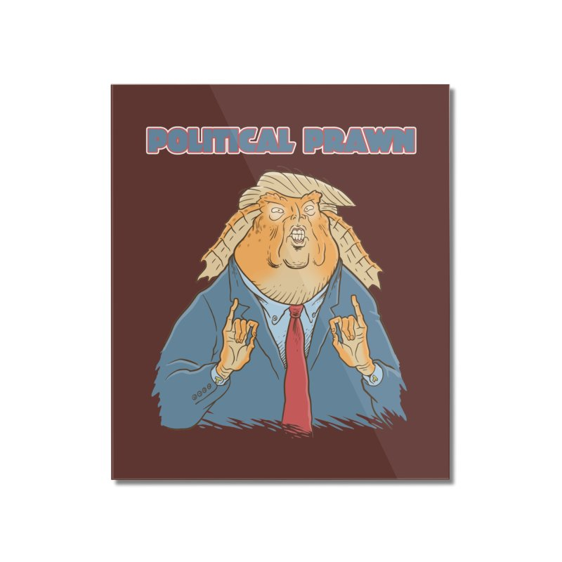Political Prawn (Jar Jar Trump) Home Mounted Acrylic Print by Frankenstein's Artist Shop