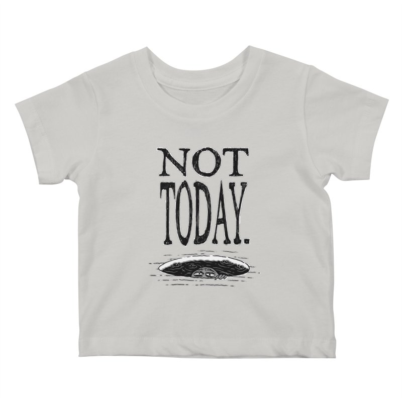 Not Today. Kids Baby T-Shirt by Frankenstein's Artist Shop